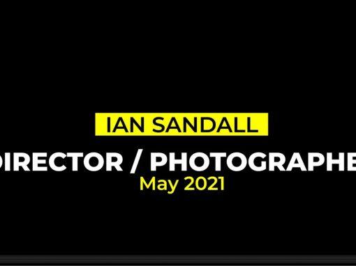 Ian Sandall Photographer / Director Reel May 2021